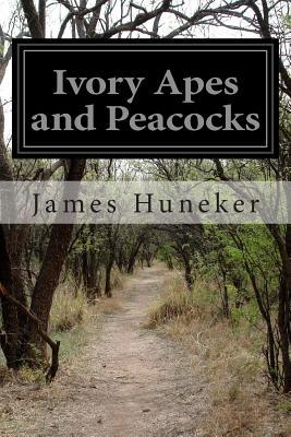 Ivory Apes and Peacocks - Huneker, James
