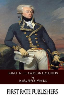 France in the American Revolution - Perkins, James Breck