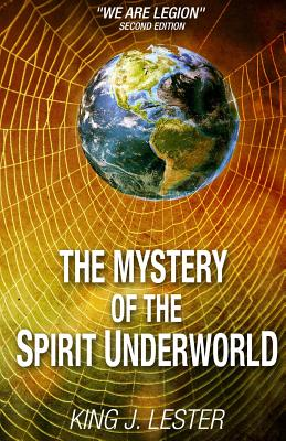 The Mystery of the Spirit Underworld: We Are Legion - Lester, King J, and Kingery, Stephen (Editor)