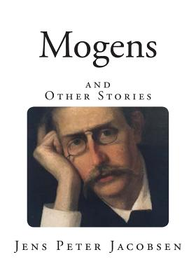 Mogens: And Other Stories - Jacobsen, Jens Peter, and Grabow, Anna (Translated by)