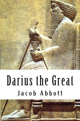 Darius the Great - Abbott, Jacob