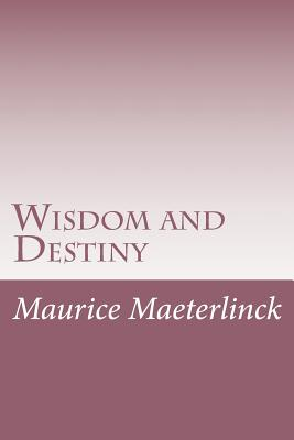 Wisdom and Destiny - Maeterlinck, Maurice, and Sutro, Alfred (Translated by)