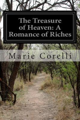 The Treasure of Heaven: A Romance of Riches - Corelli, Marie