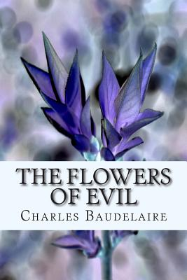 The Flowers of Evil - Baudelaire, Charles P, and Tidball, John (Editor)