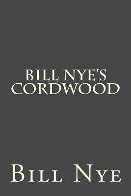 Bill Nye's Cordwood - Nye, Bill