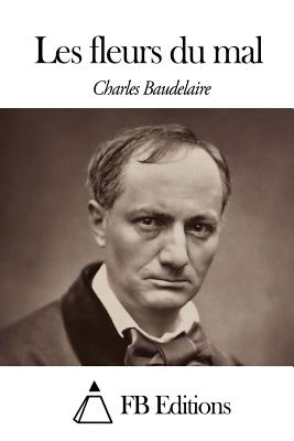 Les Fleurs Du Mal - Baudelaire, Charles P, and Fb Editions (Editor)