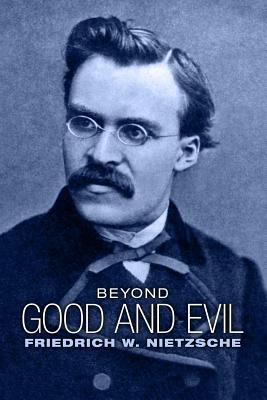 Beyond Good and Evil: Prelude to a Philosophy of the Future - Nietzsche, Friedrich Wilhelm, and Zimmern, Helen (Translated by), and Common, Thomas (Introduction by)