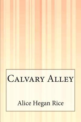 Calvary Alley - Rice, Alice Hegan