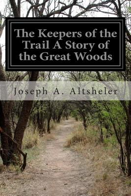 The Keepers of the Trail a Story of the Great Woods - Altsheler, Joseph a