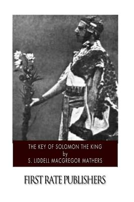 The Key of Solomon the King - Mathers, S Liddell MacGregor