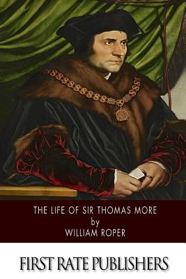 The Life of Sir Thomas More - Roper, William