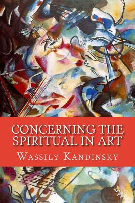 Concerning the Spiritual in Art - Kandinsky, Wassily, and Sadler, Michael T H (Translated by)