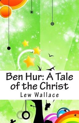 Ben Hur: A Tale of the Christ - Wallace, Lew