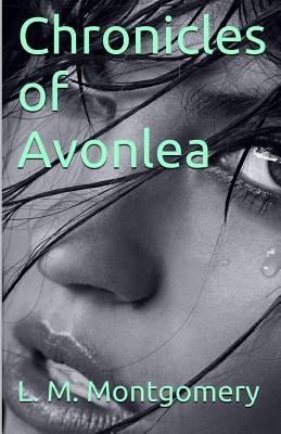 Chronicles of Avonlea - Montgomery, L M