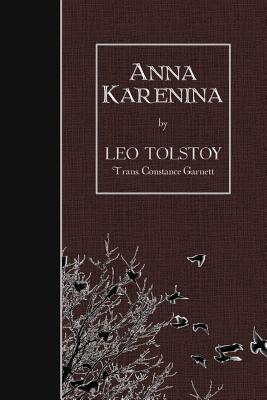 Anna Karenina - Tolstoy, Leo Nikolayevich, Count, and Garnett, Constance (Translated by)