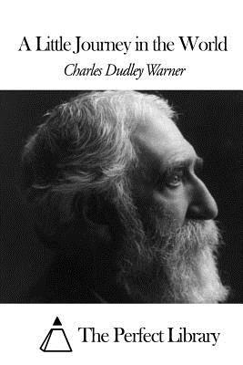 A Little Journey in the World - Warner, Charles Dudley, and The Perfect Library (Editor)