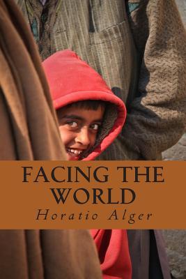 Facing the World - Alger, Horatio, Jr.
