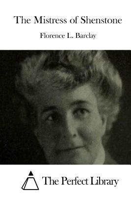 The Mistress of Shenstone - Barclay, Florence L, and The Perfect Library (Editor)
