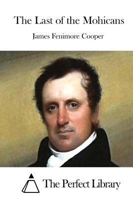 The Last of the Mohicans - Cooper, James Fenimore, and The Perfect Library (Editor)