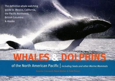 Whales & Dolphins of the North American Pacific: Including Seals and Other Marine Mammals - Cresswell, Graeme, and Walker, Dylan, and Pusser, Todd