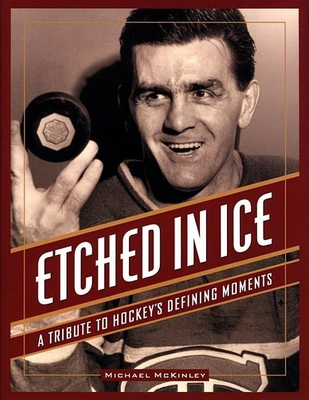 Etched in Ice: A Tribute to Hockey's Defining Moments - McKinley, Michael