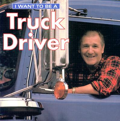 I Want to Be a Truck Driver - Liebman, Dan