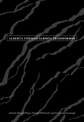 Alberta Formed, Alberta Transformed - Alberta 2005 Centennial History Society, and Weatherell, Donald (Editor), and Cavanaugh, Cathy (Editor)
