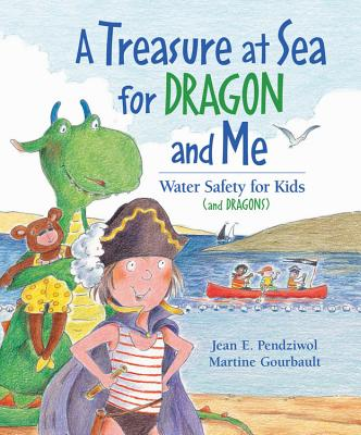 A Treasure at Sea for Dragon and Me: Water Safety for Kids (and Dragons) - Pendziwol, Jean E, and Gourbault, Martine (Illustrator)