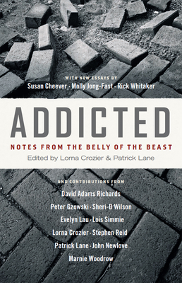 Addicted: Notes from the Belly of the Beast - Crozier, Lorna (Editor), and Lane, Patrick (Editor)
