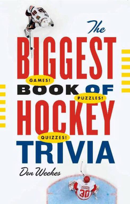 The Biggest Book of Hockey Trivia - Weekes, Don