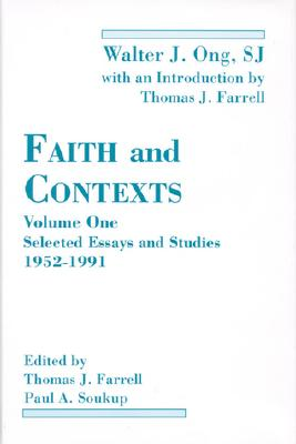 Faith and Contexts: Selected Essays and Studies 1952-1991 - Ong, Walter J, S.J., and Farrell, Thomas J, Professor (Editor), and -Sa01