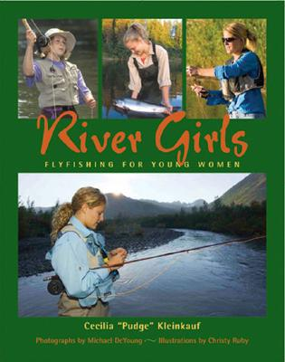River Girls: Fly Fishing for Young Women - Pudge, and DeYoung, Michael (Photographer)