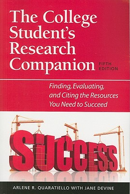The College Student's Research Companion: Finding, Evaluating, and Citing the Resources You Need to Succeed -