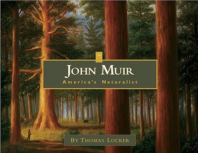 John Muir: America's Naturalist - Locker, Thomas, and Wayburn, Edgar, Dr., M.D. (Introduction by)