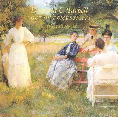 Edmund C. Tarbell: Poet of Domesticity - Buckley, Laurene