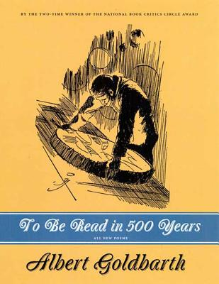 To Be Read in 500 Years - Goldbarth, Albert