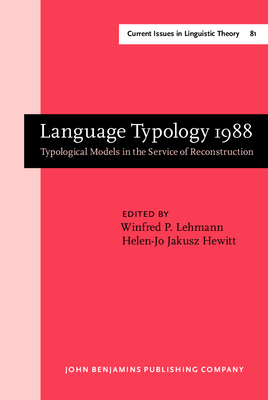 Language Typology 1988: Typological Models in the Service of Reconstruction - Lehmann, Winfred Philipp, and Lehmann, Winfred P (Editor), and Hewitt, Helen-Jo Jakusz, Dr. (Editor)