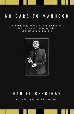 No Bars to Manhood: A Powerful, Personal Statement on Radical Confrontation with Contemporary Society - Berrigan, Daniel