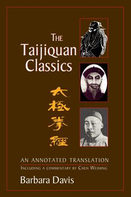 The Taijiquan Classics: An Annotated Translation - Davis, Barbara, and Weiming, Chen (Commentaries by)