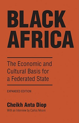 Black Africa: The Economic and Cultural Basis for a Federated State - Diop, Cheikh Anta, and Moore, Carlos (Designer)