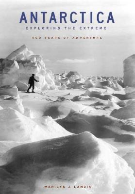 Antarctica: Exploring the Extreme: 400 Years of Adventure - Landis, Marilyn J