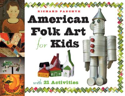 American Folk Art for Kids: With 21 Activities - Panchyk, Richard, and Ketchum, William C, Jr. (Foreword by)