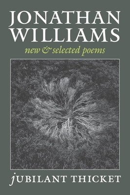 Jubilant Thicket: New and Selected Poems - Williams, Jonathan, Dr., and Cooper Canyon Press (Creator), and Cory, Jim (Introduction by)