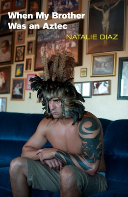 When My Brother Was an Aztec - Diaz, Natalie