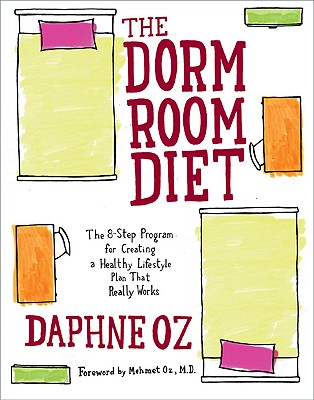 The Dorm Room Diet: The 8-Step Program for Creating a Healthy Lifestyle Plan That Really Works - Oz, Daphne, and Oz, Mehmet C, M.D. (Foreword by)