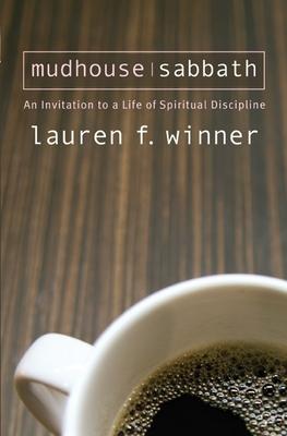 Mudhouse Sabbath: An Invitation to a Life of Spiritual Discipline - Winner, Lauren F, Ms.