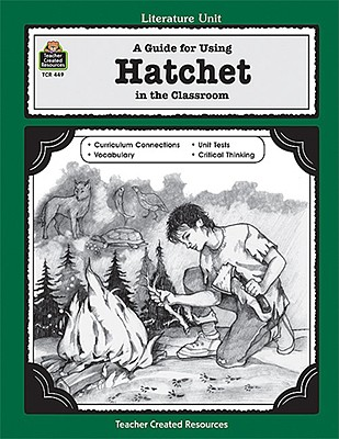 A Guide for Using Hatchet in the Classroom - Ickes, Donna