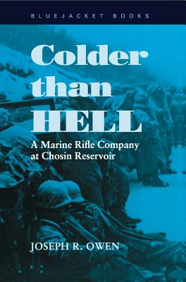 Colder Than Hell: A Marine Rifle Company at Chosin Reservoir - Owen, Joseph R