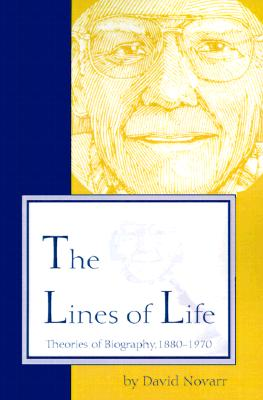 The Lines of Life: Theories of Biography, 1880-1970 - Novarr, David