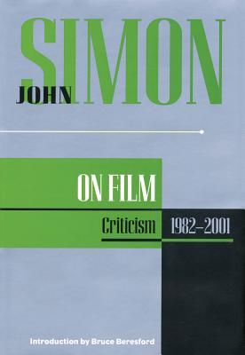 John Simon on Film: Criticism 1982-2001 - Simon, John, and Applause Theatre (Creator)